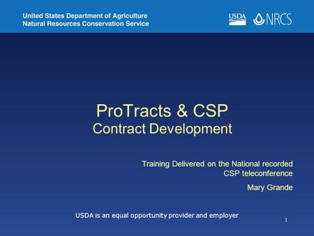 1 ProTracts & CSP Contract Development USDA is an equal opportunity provider and employer Training Delivered on the National recorded CSP teleconference.