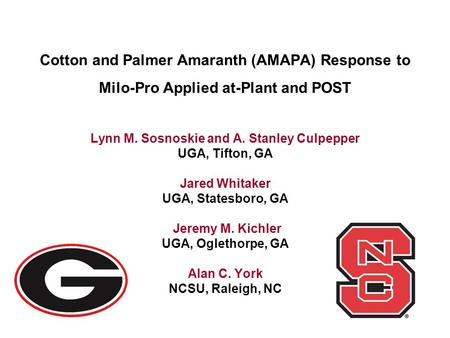Cotton and Palmer Amaranth (AMAPA) Response to Milo-Pro Applied at-Plant and POST Lynn M. Sosnoskie and A. Stanley Culpepper UGA, Tifton, GA Jared Whitaker.