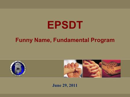 EPSDT Funny Name, Fundamental Program June 29, 2011.