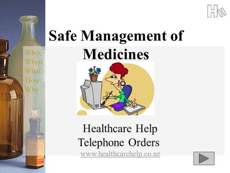 Safe Management of Medicines Healthcare Help Telephone Orders www.healthcarehelp.co.nz Who When What How Why.