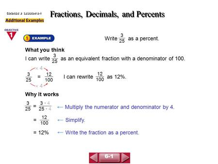 Write as a percent. Fractions, Decimals, and Percents COURSE 3 LESSON 6-1 3 25 What you think I can write as an equivalent fraction with a denominator.