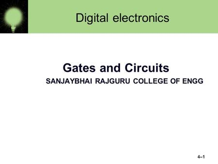 Digital electronics 4–1 Gates and Circuits SANJAYBHAI RAJGURU COLLEGE OF ENGG.