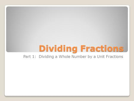 Dividing Fractions Part 1: Dividing a Whole Number by a Unit Fractions.