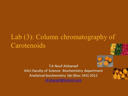 Lab (3): Column chromatography of Carotenoids T.A Nouf Alshareef KAU-Faculty of Science- Biochemistry department Analytical biochemistry lab (Bioc 343)