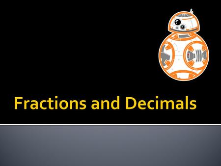  Whole Numbers  Fractions  Proportions  Fraction Families  Modelling  Equivalent Fractions  Equivalent Decimals.