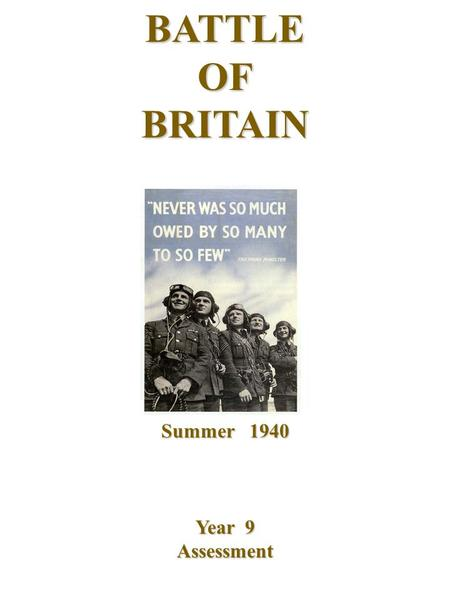 BATTLEOFBRITAIN Summer 1940 Year 9 Assessment. Why did the R.A.F. win 'The Battle of Britain? Paragraph 1 - Introduction: After the defeat of France,