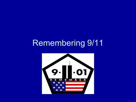 Remembering 9/11. 9/11/01 19 Terrorists hijacked four planes. The intended targets were: –Twin Towers (North and South) –The Pentagon –Washington D.C.