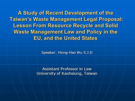 A Study of Recent Development of the Taiwan's Waste Management Legal Proposal: Lesson From Resource Recycle and Solid Waste Management Law and Policy in.