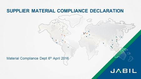 Material Compliance Dept 6 th April 2016 SUPPLIER MATERIAL COMPLIANCE DECLARATION.