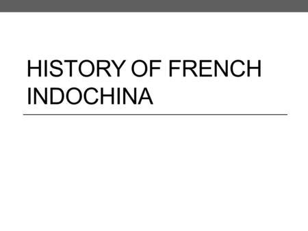 HISTORY OF FRENCH INDOCHINA. French Colonialism 1800s - 1941 Imperialism The most active of the imperial nations were located in Europe, and the forty.