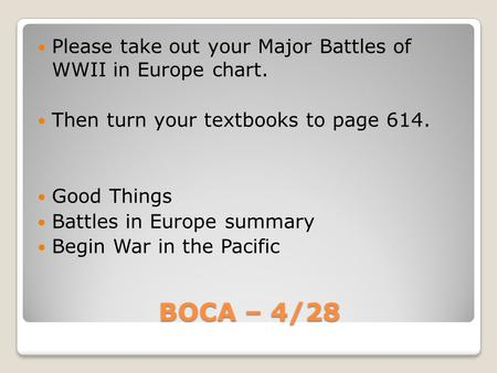 BOCA – 4/28 Please take out your Major Battles of WWII in Europe chart. Then turn your textbooks to page 614. Good Things Battles in Europe summary Begin.