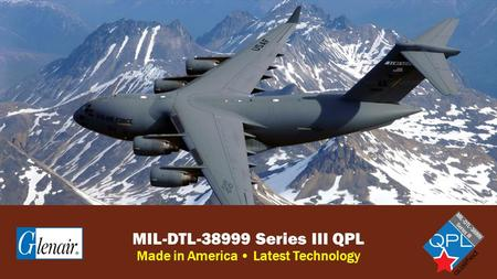 MIL-DTL-38999 Series III QPL Made in America Latest Technology.