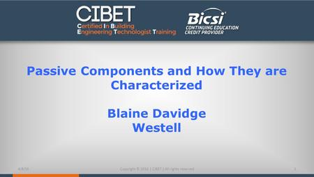 Passive Components and How They are Characterized Blaine Davidge Westell 4/8/161Copyright © 2016 | CIBET | All rights reserved.