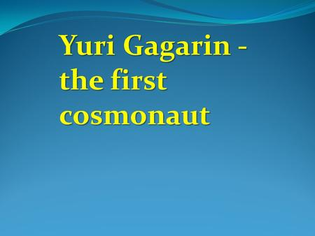 Yuri Gagarin - the first cosmonaut. Career in the Soviet space program In 1960 20 pilots including Gagarin were chosen for the Soviet space program.