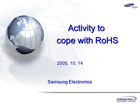 Samsung Electronics 2005. 10. 14 Activity to cope with RoHS.