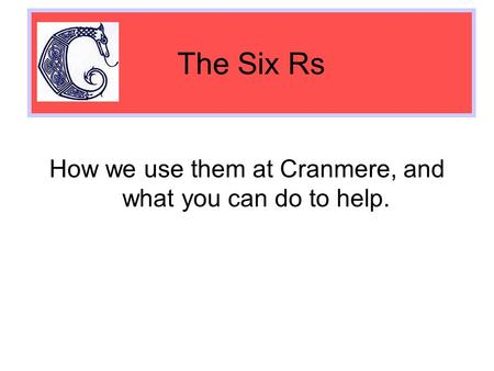 How we use them at Cranmere, and what you can do to help. The Six Rs.