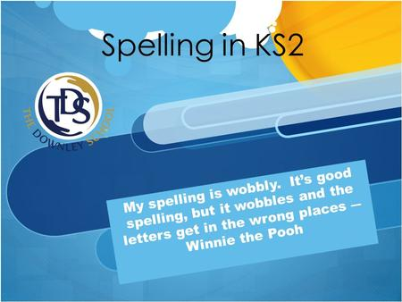 My spelling is wobbly. It's good spelling, but it wobbles and the letters get in the wrong places ― Winnie the Pooh Spelling in KS2 ""