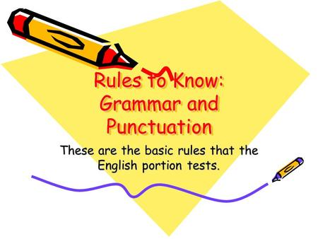 Rules to Know: Grammar and Punctuation These are the basic rules that the English portion tests.