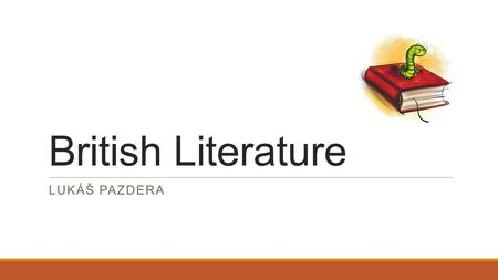 British Literature LUKÁŠ PAZDERA. Old English Literature Beowulf – the oldest important literary work in English.