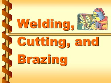 Welding, Cutting, and Brazing. Welding safety program guidelines v Determine who is accountable for enforcement of welding operations v Hot work permitting.