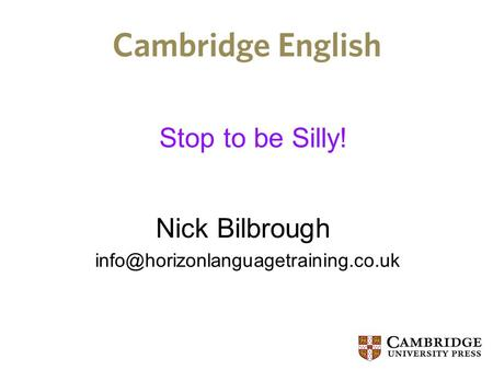 Stop to be Silly! Nick Bilbrough