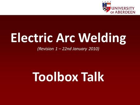Electric Arc Welding (Revision 1 – 22nd January 2010) Toolbox Talk.