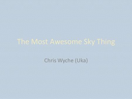 The Most Awesome Sky Thing Chris Wyche (Uka). What could be the most awesome sky thing? Answer is the peregrine Falcon. The reason behind this is that.