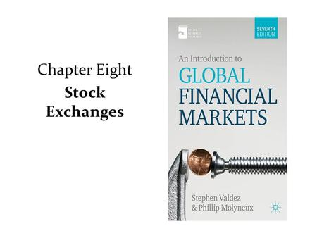 Chapter Eight Stock Exchanges. Stock and Shares Strictly speaking, stocks are fixed interest securities and shares are equities Share indices are usually.