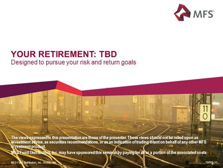YOUR RETIREMENT: TBD Designed to pursue your risk and return goals The views expressed in this presentation are those of the presenter. These views should.