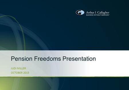 Pension Freedoms Presentation JUDI MILLER OCTOBER 2015.