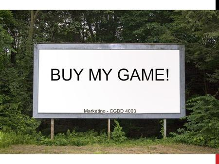 MARKETING CGDD 4003/SWE 6753. MARKETING FACTS Game industry is growing Lots of new channels to promote Floods of new games each year