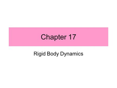 Chapter 17 Rigid Body Dynamics. Unconstrained Motion: 3 Equations for x, y, rotation.