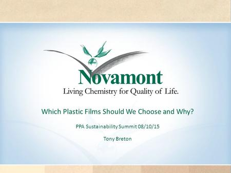 PPA Sustainability Summit 08/10/15 Tony Breton Which Plastic Films Should We Choose and Why?