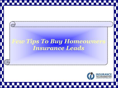 Few Tips To Buy Homeowners Insurance Leads. The lead generation market is constantly developing with the increasingly developing new lead generation models.