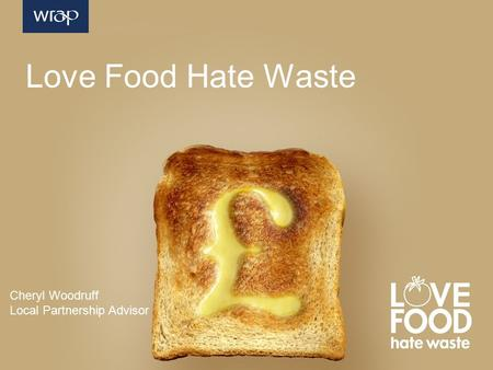 Cheryl Woodruff Local Partnership Advisor Love Food Hate Waste.