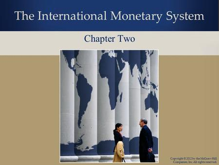 Copyright © 2012 by the McGraw-Hill Companies, Inc. All rights reserved. The International Monetary System Chapter Two.