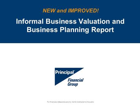 Informal Business Valuation and Business Planning Report NEW and IMPROVED! For financial professional use only. Not for distribution to the public.