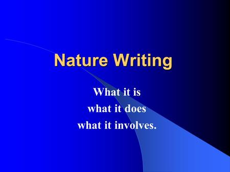 Nature Writing What it is what it does what it involves.