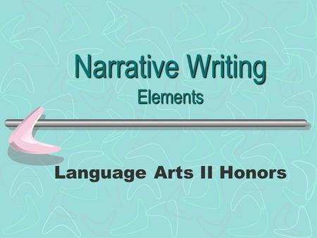 Narrative Writing Elements Language Arts II Honors.