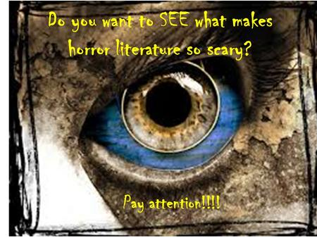 TThe Horror Genre Themes that make horror horrific!!!! Setting Do you want to SEE what makes horror literature so scary? Pay attention!!!!