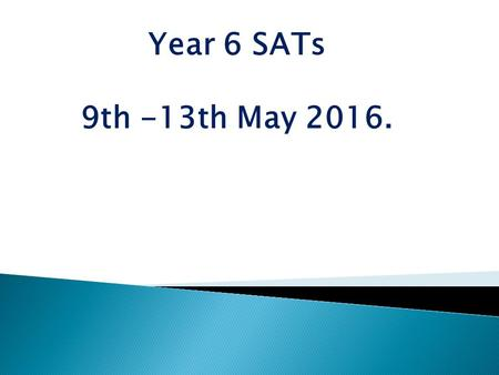 Year 6 SATs 9th -13th May 2016..  In the summer term of 2016, children in Year 2 and Year 6 will be the first to take the new SATs papers.SATs  These.