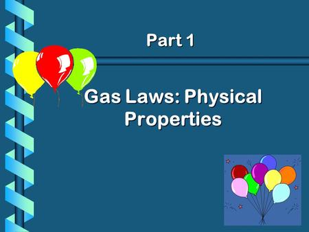 Gas Laws: Physical Properties Part 1. Kinetic Molecular Theory b The tiny particles in matter are in constant motion due to kinetic energy. b 1. A gas.