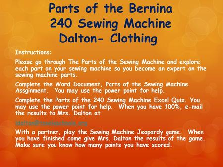Parts of the Bernina 240 Sewing Machine Dalton- Clothing Instructions: Please go through The Parts of the Sewing Machine and explore each part on your.