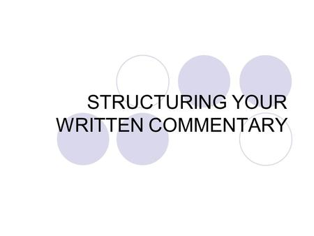 STRUCTURING YOUR WRITTEN COMMENTARY. STEP 1 - Planning The key to a well structured commentary is effective planning. There are several stages to planning.