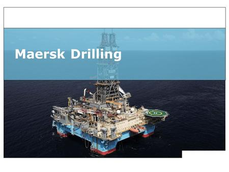 Maersk Drilling. Insert department name via 'View/Header and Footer…' Agenda Erik Roesen Larsen Maersk Drilling Induction process Online products Slide.