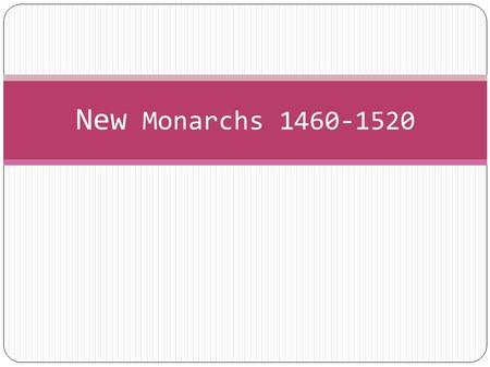 New Monarchs 1460-1520. WHY? Political Power became centralized from the 15th to 17th Century. Advent of gunpowder/artillery meant only the wealthiest,