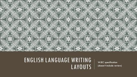 ENGLISH LANGUAGE WRITING LAYOUTS WJEC specification (doesn't include review)