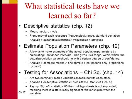 What statistical tests have we learned so far? Descriptive statistics (chp. 12) –Mean, median, mode –Frequency of each response (frequencies), range, standard.