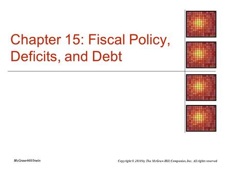 McGraw-Hill/Irwin Chapter 15: Fiscal Policy, Deficits, and Debt Copyright © 2010 by The McGraw-Hill Companies, Inc. All rights reserved.