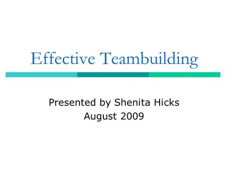 Effective Teambuilding Presented by Shenita Hicks August 2009.